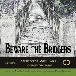 Beware the Bridgers: Orthodoxy is More Than a Doctrinal Statement - SECONDS
