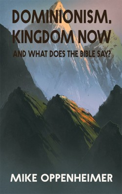 BOOKLET - Dominionism, Kingdom Now, and What Does the Bible Say?
