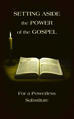 E-BOOKLET - Setting Aside the Power of the Gospel for a Powerless Substitute