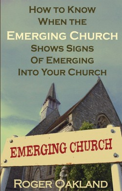 E-BOOKLET - How To Know When the Emerging Church Shows Signs of Emerging Into Your Church