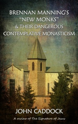 "BOOKLET - Brennan Manning's ""New Monks"" & Their Dangerous Contemplative Monasticism"