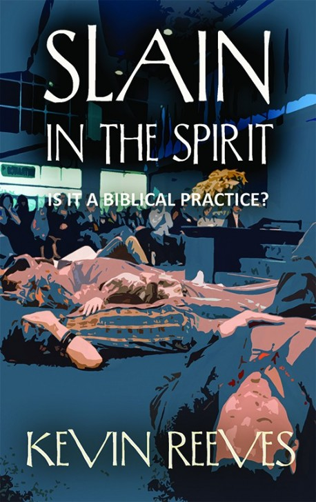 BOOKLET - Slain in the Spirit: Is it a Biblical Practice?