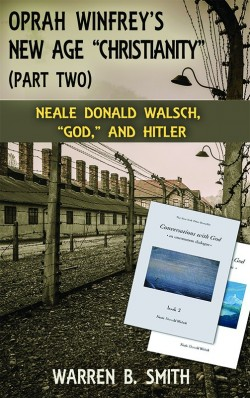 "E-BOOKLET - Oprah Winfrey's New Age ""Christianity"": Neale Donald Walsch, ""God,"" & Hitler"