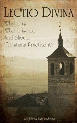 PDF BOOKLET - Lectio Divina: What is it, What it is Not, and Should Christians Practice it?