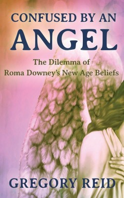 BOOKLET - Confused by an Angel - The Dilemma of Roma Downey's New Age Beliefs