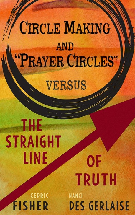 BOOKLET - Circle Making and Prayer Circles Versus The Straight Line of Truth