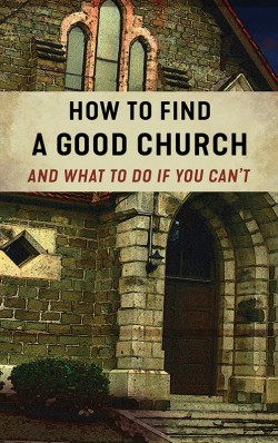 BOOKLET - How to Find a Good Church (And What To Do If You Can't)