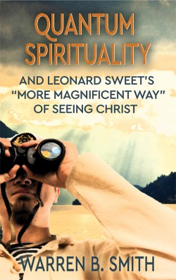 "PDF BOOKLET - Quantum Spirituality and Leonard Sweet's ""More Magnificent Way"" of Seeing Christ"