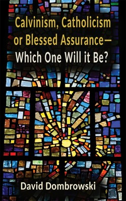 BOOKLET - Calvinism, Catholicism, or Blessed Assurance - Which One Will It Be?